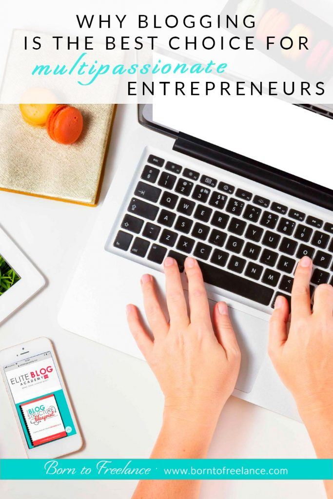 Blogging for multipassionate entrepreneurs #blogging #multipassionate #borntofreelance #workfromhome