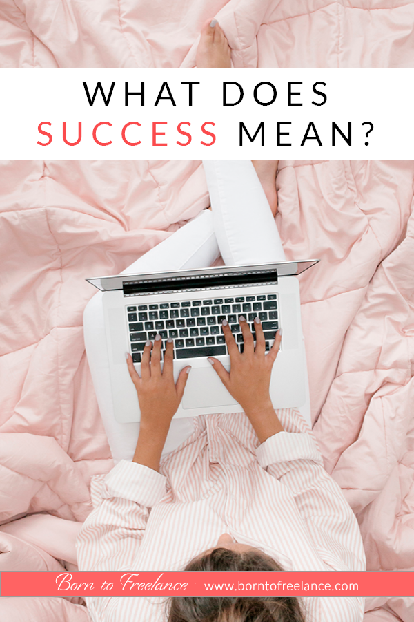 When do you know that you've made it as a freelancer? What's your definition of success? Is it money? Time? Is it just gaining back control of your time? #freelancing #freelancingsuccess #workfromhome #borntofreelance