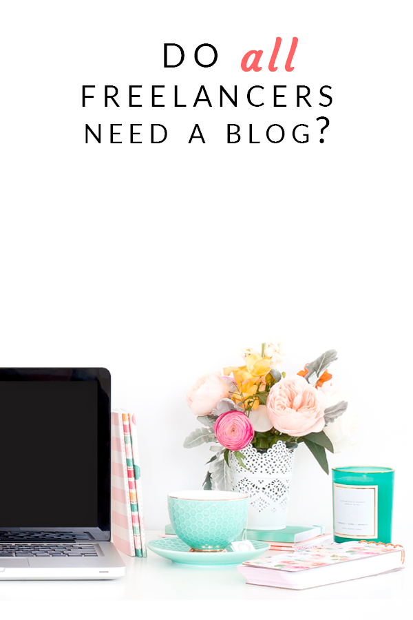 Does every freelancer or small business need to have a blog? What's a blog good for? How can you benefit from it? Does it always make sense? #workonline #borntofreelance #blogging #startablog
