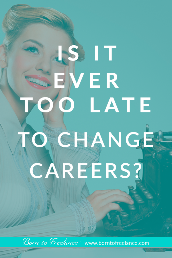 When is it too late to change careers? Ideas to change careers at 40.#changecareersat40#careerideas #toolatetochange #borntofreelance