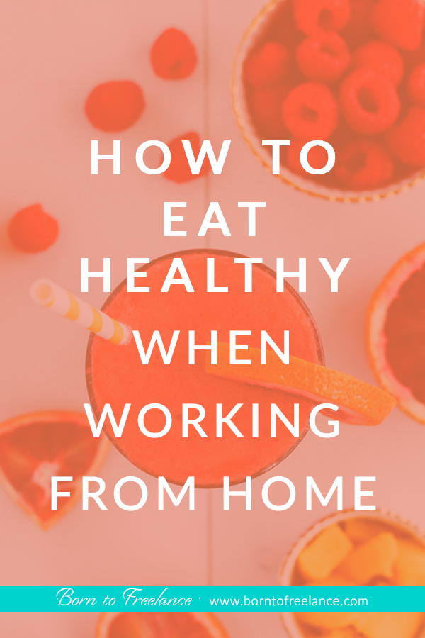 How to eat healthy when working from home #how-to-stay-healty-working-from-home #how-to-eat-healthy-at-work #how-to-eat-clean-tips #borntofreelance