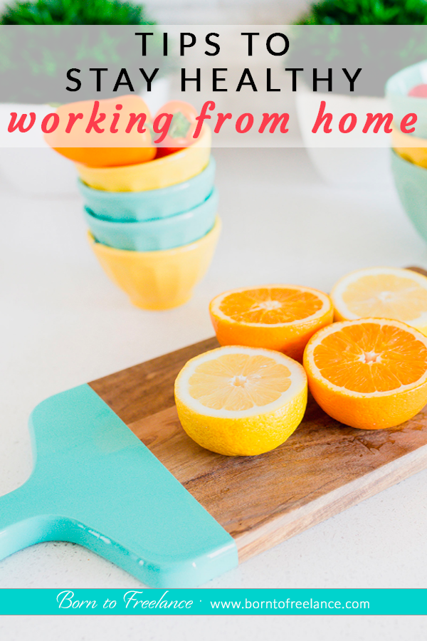 5 tips to eat healthy working from home #how-to-stay-healthy-working-from-home #how-to-eat-healthy-at-work #how-to-eat-clean-tips #borntofreelance