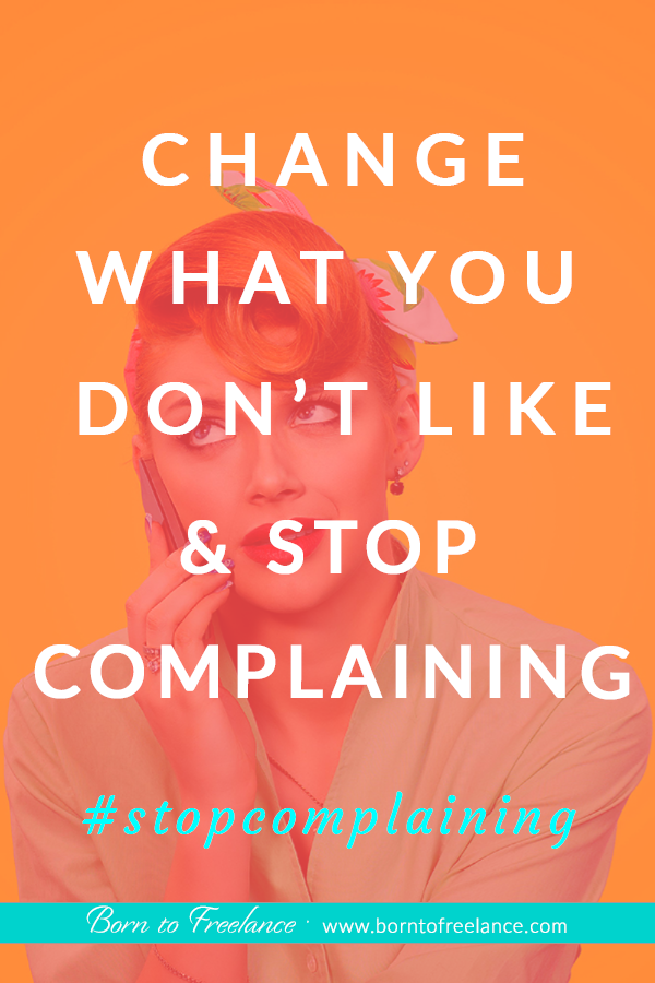 Stop complaining and change what you don't like #stop-complaining #positivity-complaining #stopcomplainingstartdoing