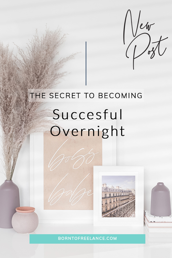 Secret to becoming successful overnight
